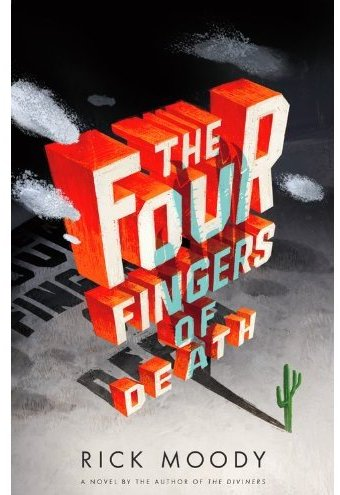 Rick Moody Four Fingers of Death